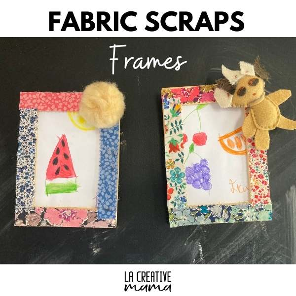 frames decorated with upcycled fabric scraps. kids crafts