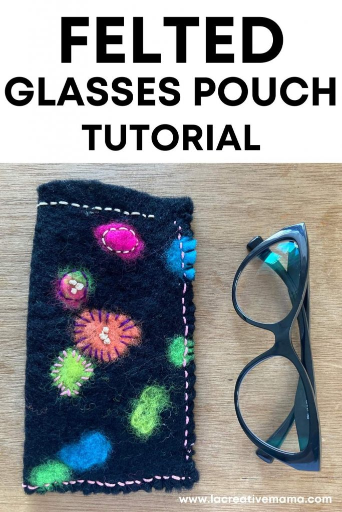 how to make an embroidered felted glasses pouch tutorial